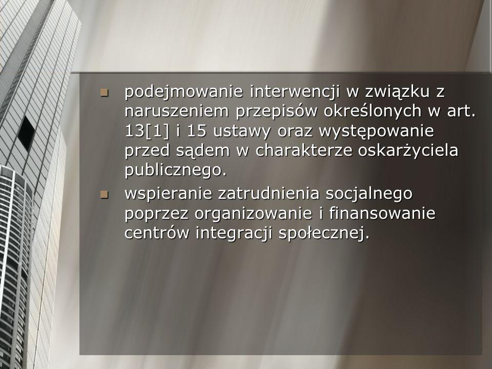 podejmowanie interwencji w związku z naruszeniem przepisów określonych w art. 13[1] i 15 ustawy oraz występowanie przed sądem w charakterze oskarżyciela publicznego.